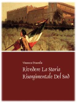 ©Vincenzo d'Aurelio: Storia Risorgimentale del sud